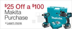 Save $25 off $100+ Makita Orders!