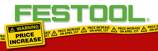 Reminder: Festool Price Increases, Starting April 1st, 2014